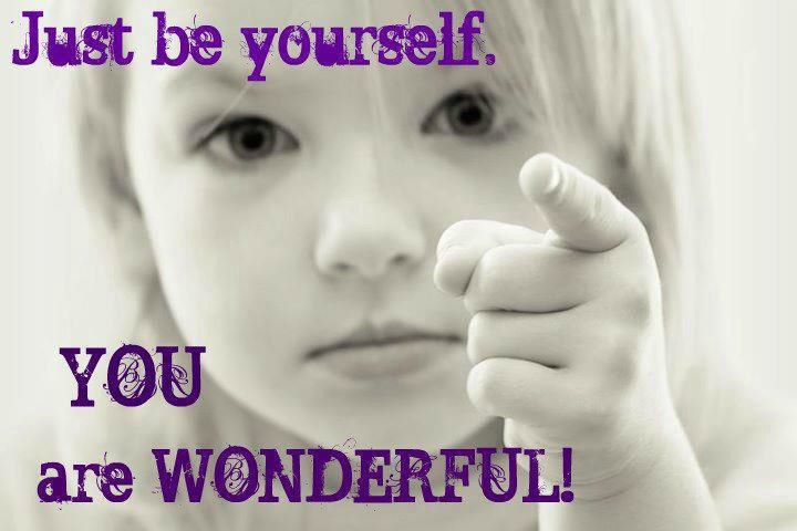 """Just Be Yourself. You're Wonderful"" 